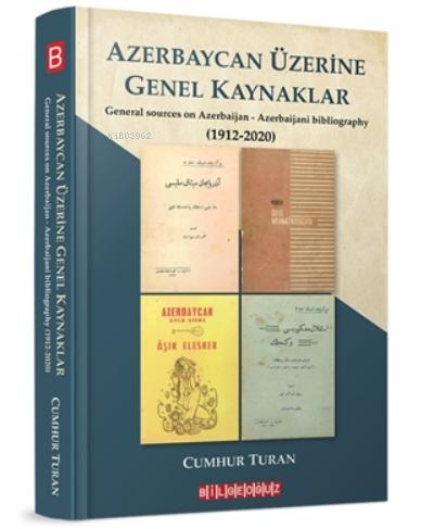 Azerbaycan Üzerine Genel Kaynaklar (1912-2020);General Sources On Azerbaijan - Azerbaijani Bibliography
