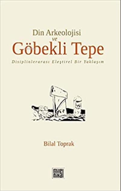 Din Arkeolojisi ve Göbekli Tepe;Disiplinlerarası Eleştirel Bir Yaklaşım