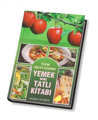 Türk Mutfağının Yemek ve Tatlı Kitabı