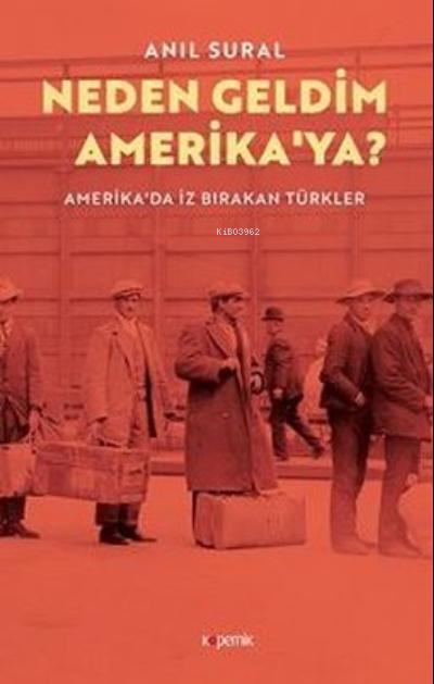 Neden Geldim Amerika'ya? ;Amerika'da İz Bırakan Türkler