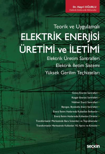 Elektrik Enerjisi Üretimi ve İletimi;Elektrik Üretim Santralleri - Elektrik İletim Sistemi Yüksek Gerilim Teçhizatlarıenleri ve Topraklamalar
