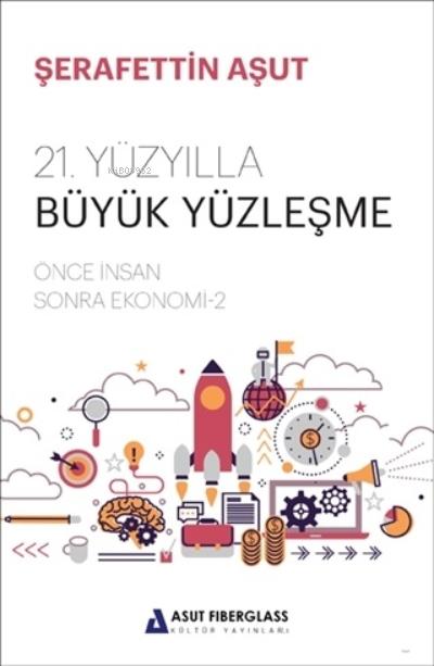 21. Yüzyılla Büyük Yüzleşme;Önce İnsan Sonra Ekonomi - 2