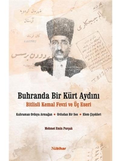 Buhranda Bir Kürt Aydını Bitlisli Kemal Fevzi ve Üç Eseri;Kahraman Orduya Armağan, Ordudan Bir Ses, Elem Çiçekleri
