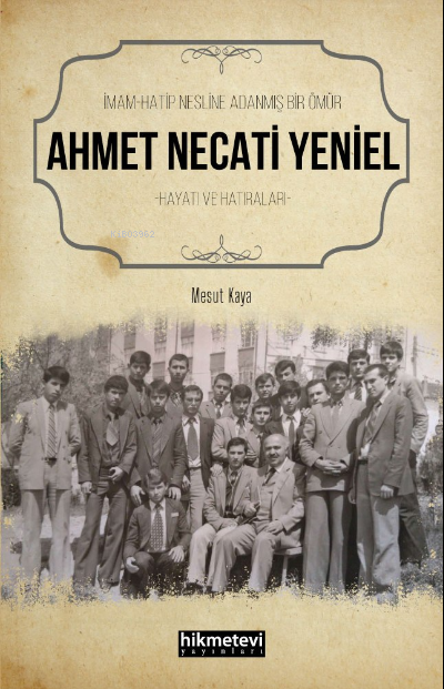 İmam Hatip Nesline Adanmış Bir Ömür Ahmet Necati Yeniel Hayatı ve Hatıraları