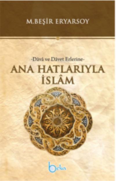 Ana Hatlarıyla İslam -Dava ve Davet Erlerine-
