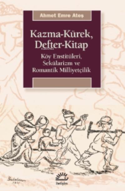 Kazma-Kürek, Defter-Kitap;Köy Enstitüleri, Sekülarizm ve Romantik Milliyetçilik