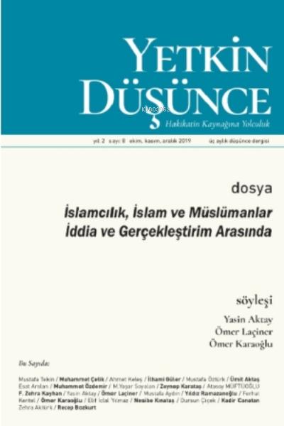 Yetkin Düşünce Sayı 8 - İslamcılık, İslam Ve Müslümanlar İddia Ve Gerçekleştirim Arasında