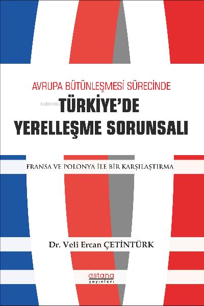 Avrupa Bütünleşme Sürecinde Türkiye'de Yerleşme Sorunsalı;Fransa ve Polonya ile Bir Karşılaştırma