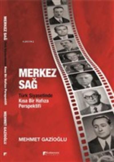 Merkez Sağ - Türk Siyasetinde Kısa Bir Hafıza Perspektifi