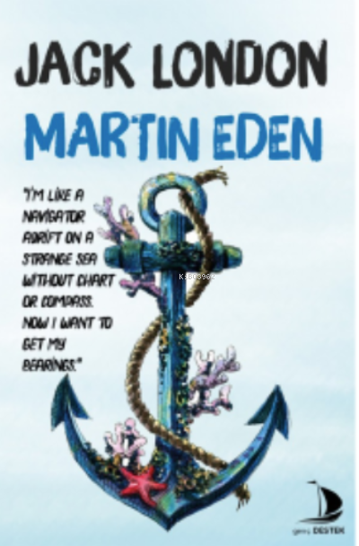 Martin Eden; I'm like a navıgator adrift on a strange sea wıthout chart or compass. Now i want to get my bearings.