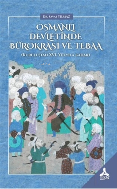 Osmanlı Devletinde Bürokrasi ve Tebaa;Kuruluştan 16. Yüzyıla Kadar