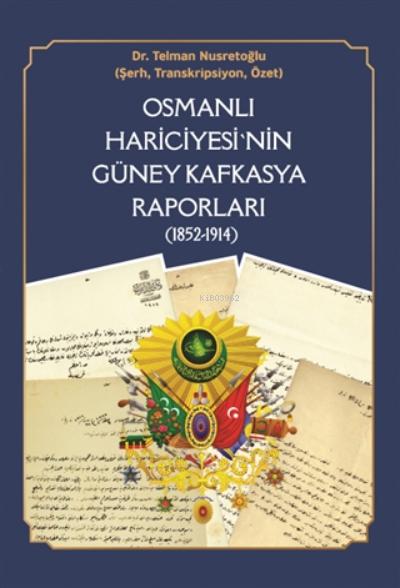 Osmanlı Hariciyesi'nin Güney Kafkasya Raporları ( 1852-1914 );Şehbenderliklerin Kuruluşu, Ermeni Meselesi, Rusya'yla İlişkilerin Seyri ve Kafkasya Raporları