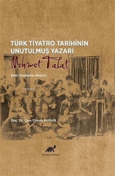 Türk Tiyatro Tarihinin Unutulmuş Yazarı Mehmet Talat;Eser-İnceleme-Eleştiri