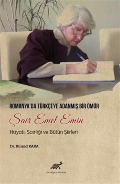 Romanya'da Türkçeye Adanmış Bir Ömür Şair Emel Emin;Hayatı, Şairliği ve Bütün Şiirleri