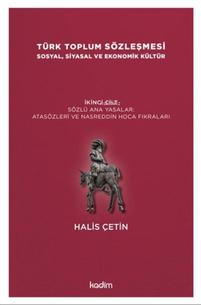 Türk Toplum Sözleşmesi Sosyal, Siyasal Ve Ekonomik Kültür 2. Cilt;Yazılı Ata Yasalar: Orhon Abideleri Ve Siyasetnameler