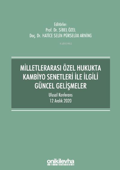 Milletlerarası Özel Hukukta Kambiyo Senetleri İle İlgili Güncel Gelişmeler;Ulusal Konferans - 12 Aralık 2020 - Konferans Bildiri Kitabı