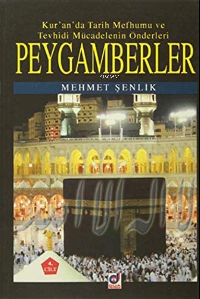 Peygamberler 4. Cilt;Kur'an'da Tarih Mefhumu ve Tevhidi Mücadelenin Önderleri