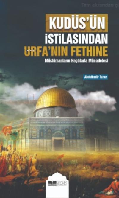 Kudüs'ün İstilasından Urfa'nın Fethine;Müslümanların Haçlılarla Mücadelesi