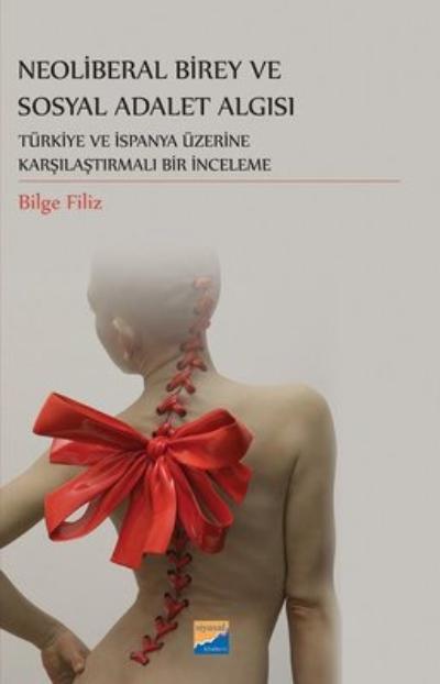 Neoliberal Birey ve Sosyal Adalet Algısı ;Türkiye ve İspanya Üzerine Karşılaştırmalı Bir İnceleme