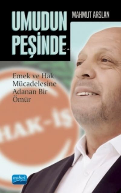 Umudun Peşinde - Mahmut Arslan- Emek Ve Hak Mücadelesine Adanan Bir Ömür