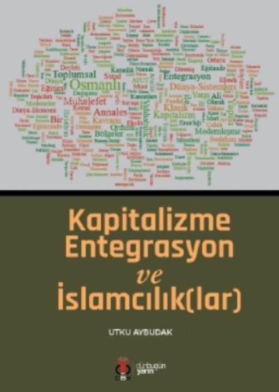 Kapitalizme Entegrasyon ve İslamcılık(lar)