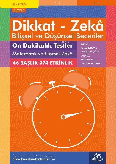 10 Dakikalık Testler Matematik ve Görsel Zeka (8 - 9 Yaş 5.Kitap, 374 Etkinlik) / Dikkat - Zekâ & Bilişsel ve Düşünsel Beceriler