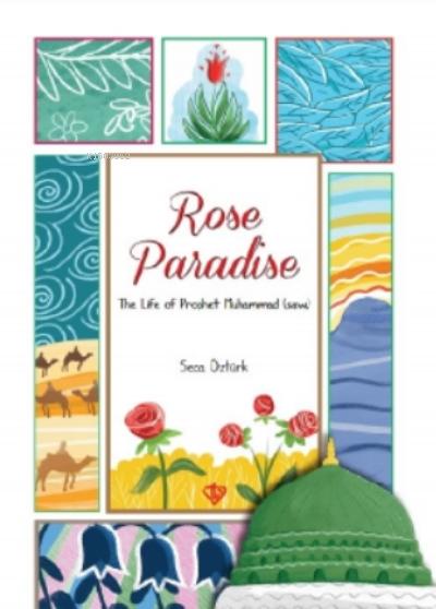 Rose Paradise;The Life Of Prophet Muhammad (Saw)