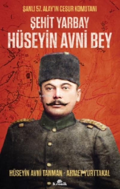 Şehit Yarbay Hüseyin Avni Bey;Şanlı 57. Alay'ın Cesur Komutanı