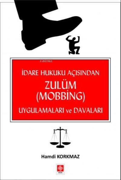 İdare Hukuku Açısından Zulüm ( Mobbing ) Uygulamaları ve Davaları