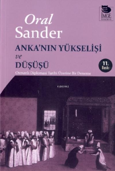 Anka'nın Yükselişi ve Düşüşü - Osmanlı Diplomasi Tarihi Üzerine Bir Deneme