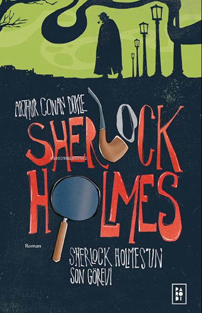 Sherlock Holmes'un Son Görevi - Sherlock Holmes 4. Kitap