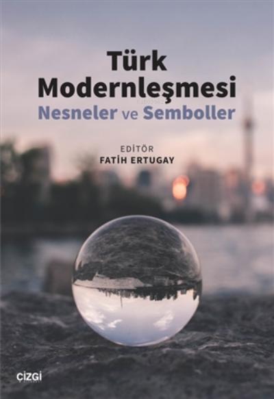 Türk Modernleşmesi  ;(Nesneler ve Semboller)