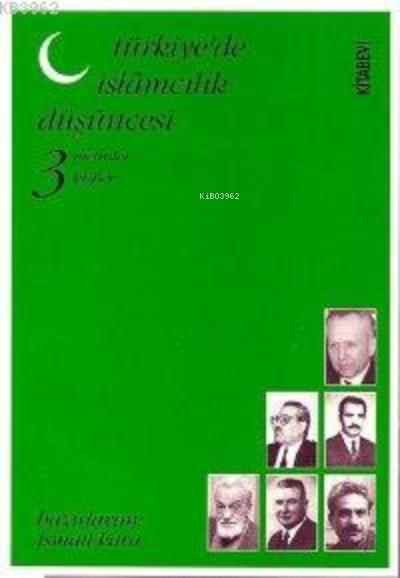 Türkiye'de İslamcılık Düşüncesi Metinler, Kişiler Cilt: 3