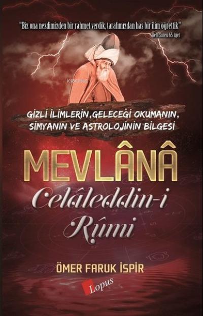 Mevlana Celaleddin-i Rumi;Gizli İlimlerin, Geleceği Okumanın, Simyanın ve Astrolojinin Bilgesi
