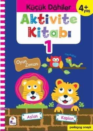 Küçük Dahiler Aktivite Kitabı 1 - 4+ Yaş; Pedagog Onaylı