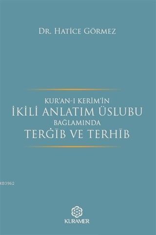 Kur'an-ı Kerim'in İkili Anlatım Üslubu Bağlamında Terğib ve Terhib