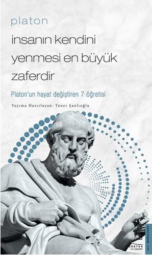 Platon/İnsanın Kendini Yenmesi En Büyük Zaferdir; Platon'un Hayat Değiştiren 7 Öğretisi