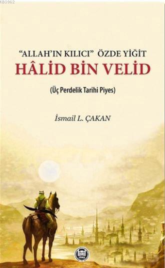 Allah'ın Kılıcı' Özde Yiğit - Halid Bin Velid; Üç Perdelik Tarihi Piyes