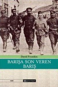 Barışa Son Veren Barış; Modern Ortadoğu Nasıl Yaratıldı (1914-1922)