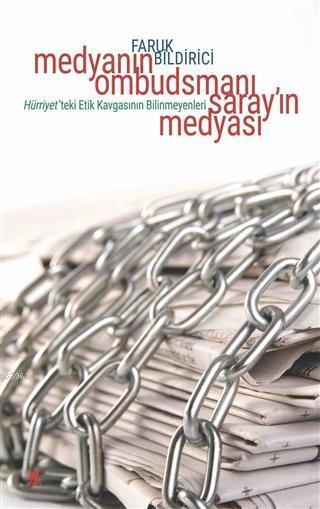 Medyanın Ombudsmanı Saray'ın Medyası; Hürriyet'teki Etik Kavgasının Bilinmeyenleri