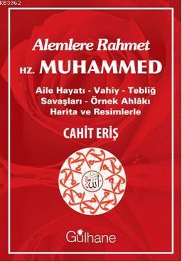 Alemlere Rahmet Hz. Muhammed; Aile Hayatı - Vahiy - Tebliğ Savaşları - Örnek Ahlakı