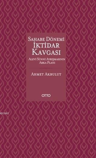 Sahabe Dönemi İktidar Kavgası; Alevi Sünni Ayrışmasının Arka Planı (Sert Kapak)