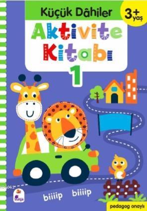 Küçük Dahiler Aktivite Kitabı 1 - 3+ Yaş; Pedagog Onaylı