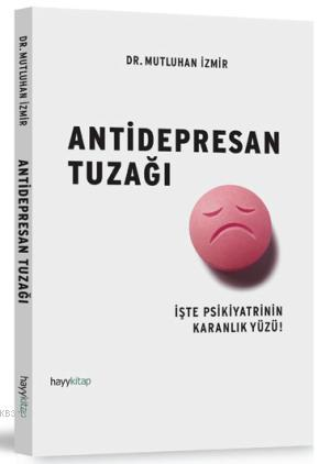 Antidepresan Tuzağı; İşte Psikiyatrinin Karanlık Yüzü!
