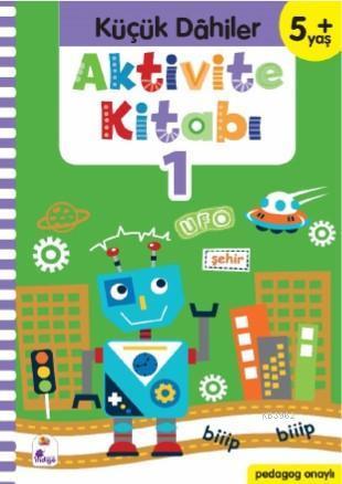 Küçük Dahiler Aktivite Kitabı 1 - 5+ Yaş; Pedagog Onaylı