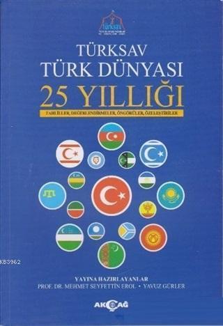 Türksav Türk Dünyası 25 Yıllığı; Tahliller, Değerlendirmeler, Öngörüler, Özeleştiriler