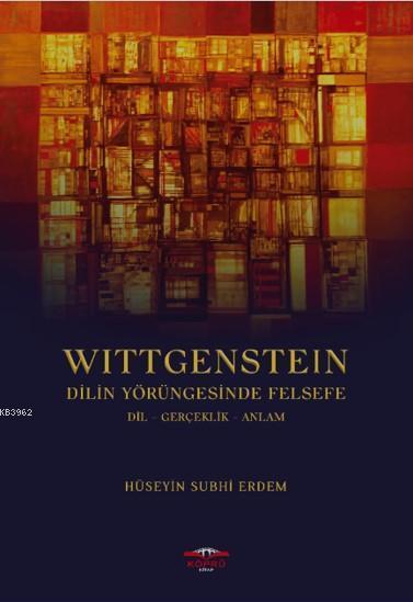 Wittgenstein Dilin Yörüngesinde Felsefe; Dil Gerçeklik Anlam