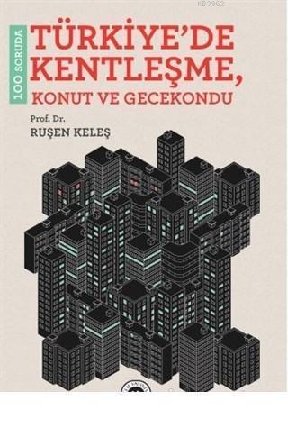 100 Soruda Türkiye'de Kentleşme Konut ve Gecekondu