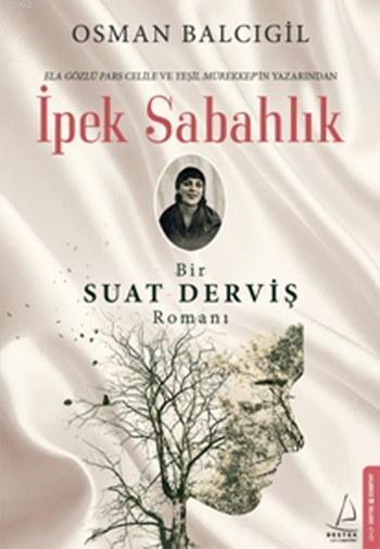 İpek Sabahlık; Bir Suat Derviş Romanı