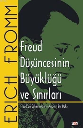 Freud Düşüncesinin Büyüklüğü ve Sınırları; Freud'un Çalışmalarına Modern Bir Bakış